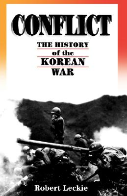Conflict: The History Of The Korean War, 1950-1953, Robert Leckie