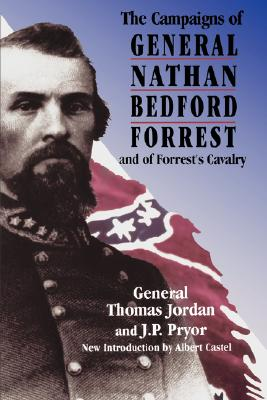 The Campaigns Of General Nathan Bedford Forrest And Of Forrest's Cavalry, Jordan, General Thomas; Pryor, J.p.