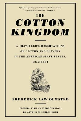 Image for The Cotton Kingdom: A Traveller's Observations On Cotton And Slavery In The American Slave States, 1853-1861