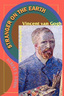 Image for Stranger On The Earth: A Psychological Biography Of Vincent Van Gogh