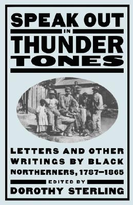 Image for Speak out in Thunder Tones: Letters and Other Writings by Black Northerners, 1787-1865