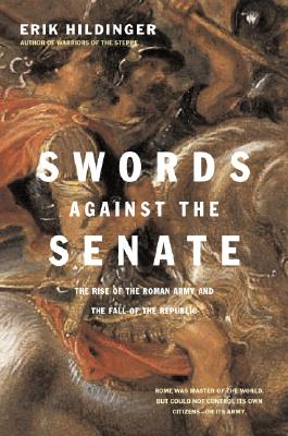 Image for SWORDS AGAINST THE SENATE  The Rise of the Roman Army and the Fall of the Republic