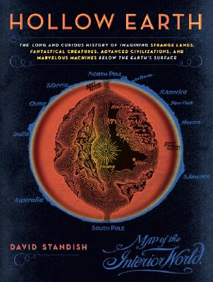 Image for Hollow Earth: The Long and Curious History of Imagining Strange Lands, Fantastical Creatures, Advanced Civilizations, and Marvelous Machines Below the Earth's Surface