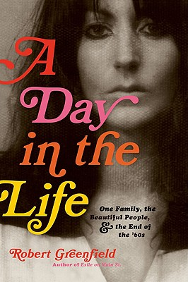 Image for A Day in the Life: One Family, the Beautiful People, and the End of the Sixties