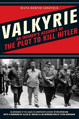 Valkyrie: An Insider's Account of the Plot to Kill Hitler, Gisevius, Hans Bernd