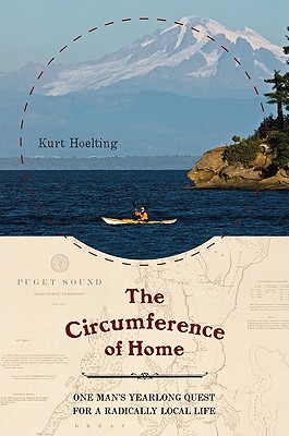 The Circumference of Home: One Man's Yearlong Quest for a Radically Local Life, Hoelting, Kurt