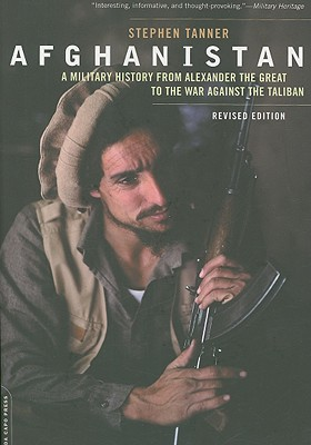 Afghanistan: A Military History from Alexander the Great to the War against the Taliban, Tanner, Stephen