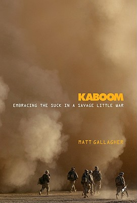 Kaboom: Embracing the Suck in a Savage Little War, Matt Gallagher