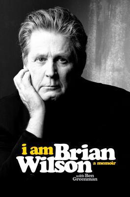 I Am Brian Wilson: A Memoir, Ben Greenman; Brian Wilson