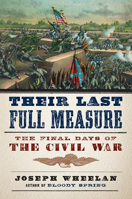 Image for Their Last Full Measure: The Final Days of the Civil War