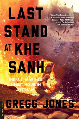 Last Stand at Khe Sanh: The U.S. Marines' Finest Hour in Vietnam, Jones, Gregg