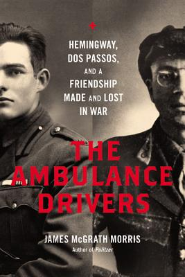 Image for The Ambulance Drivers: Hemingway, Dos Passos, and a Friendship Made and Lost in War
