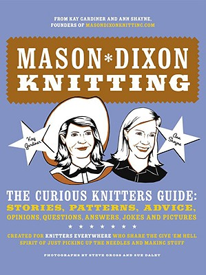 Image for Mason-Dixon Knitting: The Curious Knitters' Guide: Stories, Patterns, Advice, Opinions, Questions, Answers, Jokes, and Pictures
