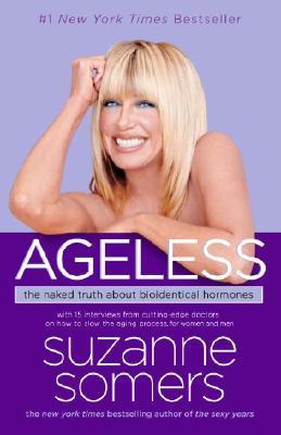 Ageless: The Naked Truth About Bioidentical Hormones, Suzanne Somers
