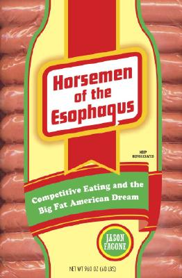 Image for HORSEMAN OF THE ESOPHAGUS COMPETITIVE EATING AND THE BIG FAT AMERICAN DREAM