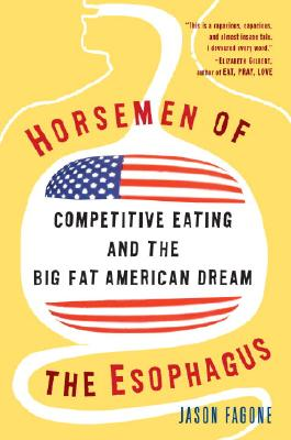 Image for Horsemen of the Esophagus; Competitive Eating and the Big Fat American Dream