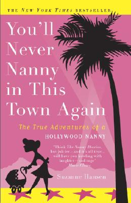 You'll Never Nanny in This Town Again: The True Adventures of a Hollywood Nanny, Suzanne Hansen