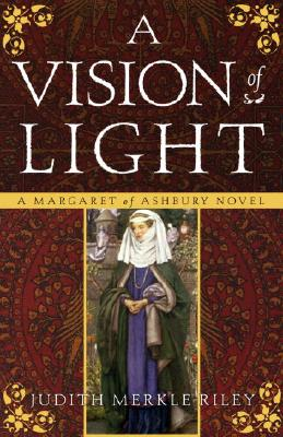 A Vision of Light: A Margaret of Ashbury Novel (Margaret of Ashbury Trilogy), Riley, Judith Merkle