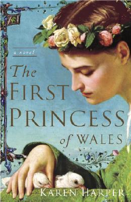 The First Princess of Wales: A Novel, Karen Harper