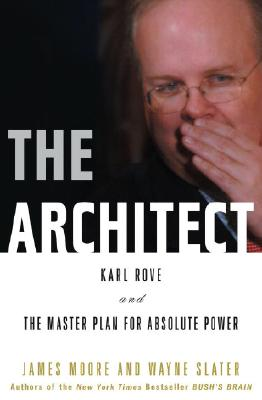 Image for The Architect: Karl Rove and the Master Plan for Absolute Power