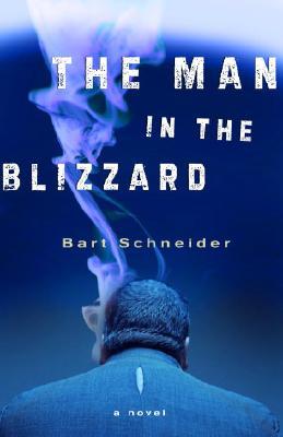 The Man in the Blizzard: A Novel, Bart Schneider