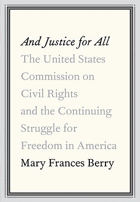 Image for And Justice for All: The United States Commission on Civil Rights and the Continuing Struggle for Freedom in America