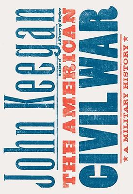 The American Civil War: A Military History, Keegan, John