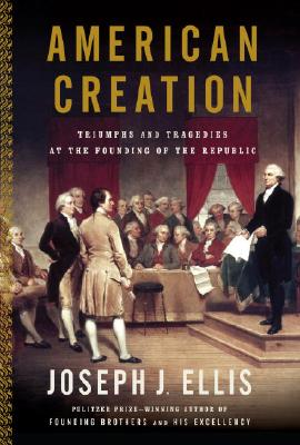 Image for American Creation: Triumphs and Tragedies at the Founding of the Republic