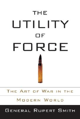Image for The Utility of Force: The Art of War in the Modern World