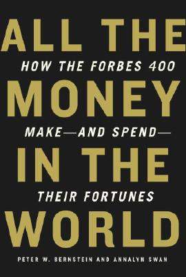 Image for ALL THE MONEY IN THE WORLD : HOW THE FORBES 400 MAKE - AND SPEND - THEIR FORTUNES