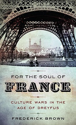 Image for For the Soul of France: Culture Wars in the Age of Dreyfus