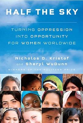 Half the Sky: Turning Oppression into Opportunity for Women Worldwide, Kristof, Nicholas D.; WuDunn, Sheryl