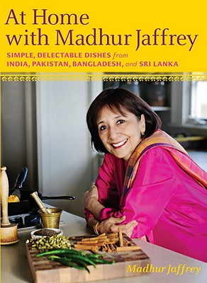 At Home with Madhur Jaffrey: Simple, Delectable Dishes from India, Pakistan, Bangladesh, and Sri Lanka, Jaffrey, Madhur