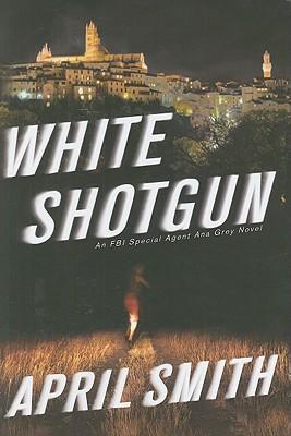 White Shotgun: An FBI Special Agent Ana Grey Novel, April Smith