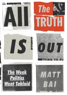 Image for All the Truth Is Out: The Week Politics Went Tabloid