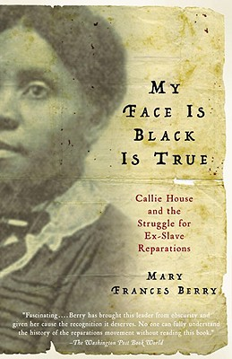 Image for My Face is Black is True: Callie House and the Struggle for Ex-Slave Reparations