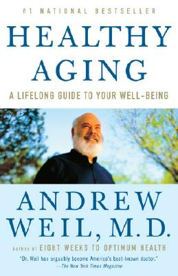 Healthy Aging: A Lifelong Guide to Your Well-Being, Andrew Weil M.D.