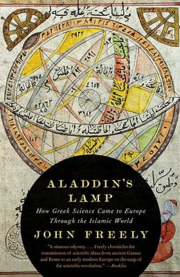 Aladdin's Lamp: How Greek Science Came to Europe Through the Islamic World, Freely, John