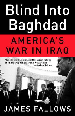 Blind Into Baghdad: America's War in Iraq, Fallows, James