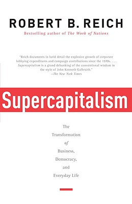 Image for Supercapitalism: The Transformation of Business, Democracy, and Everyday Life