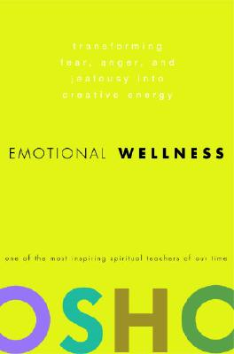 Emotional Wellness: Transforming Fear, Anger, and Jealousy into Creative Energy, Osho