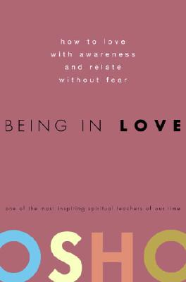 Image for Being in Love: How to Love with Awareness and Relate Without Fear