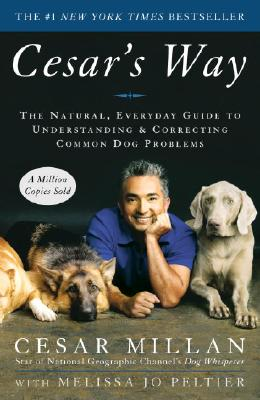 Cesar's Way: The Natural, Everyday Guide to Understanding & Correcting Common Dog Problems, Millan, Cesar; Peltier, Melissa Jo