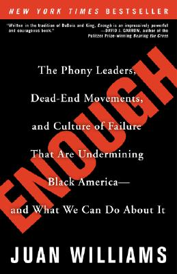 Enough: The Phony Leaders, Dead-End Movements, and Culture of Failure That Are Undermining Black America--and What We Can Do About It, Williams, Juan