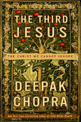 The Third Jesus: The Christ We Cannot Ignore, Chopra, Deepak
