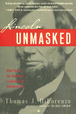 Lincoln Unmasked: What You're Not Supposed to Know About Dishonest Abe, Dilorenzo, Thomas J.