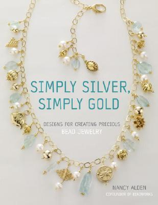 Image for Simply Silver, Simply Gold: Designs for Creating Precious Bead Jewelry