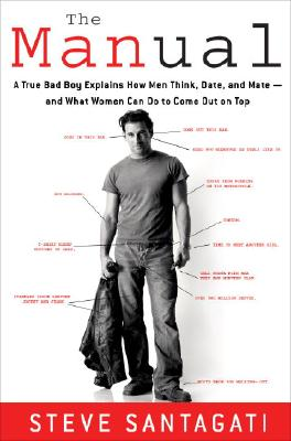 Image for The Manual: A True Bad Boy Explains How Men Think, Date, and Mate--and What Women Can Do to Come Out on Top