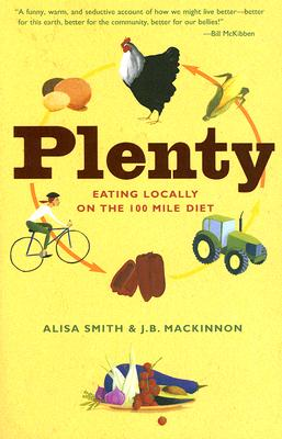 Plenty: Eating Locally on the 100-Mile Diet, Smith, Alisa; Mackinnon, J.B.
