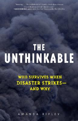 The Unthinkable: Who Survives When Disaster Strikes - and Why, Amanda Ripley